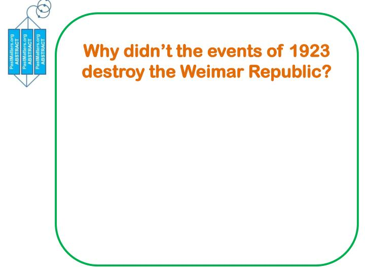 Why didn't the events of 1923 destroy the Weimar Republic?