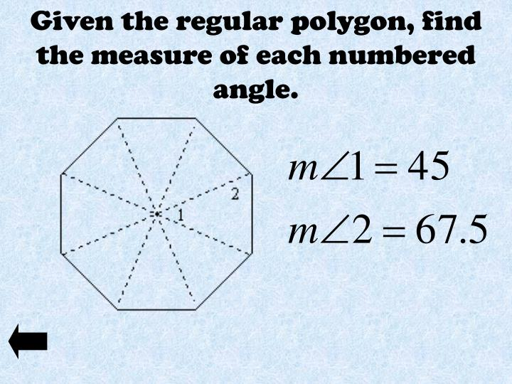 Given the regular polygon, find the measure of each numbered angle.