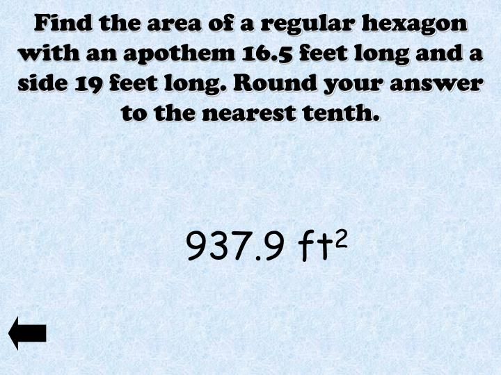 Find the area of a regular hexagon with an apothem 16.5 feet long and a side 19 feet long. Round your answer to the nearest tenth.