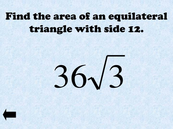 Find the area of an equilateral triangle with side 12.