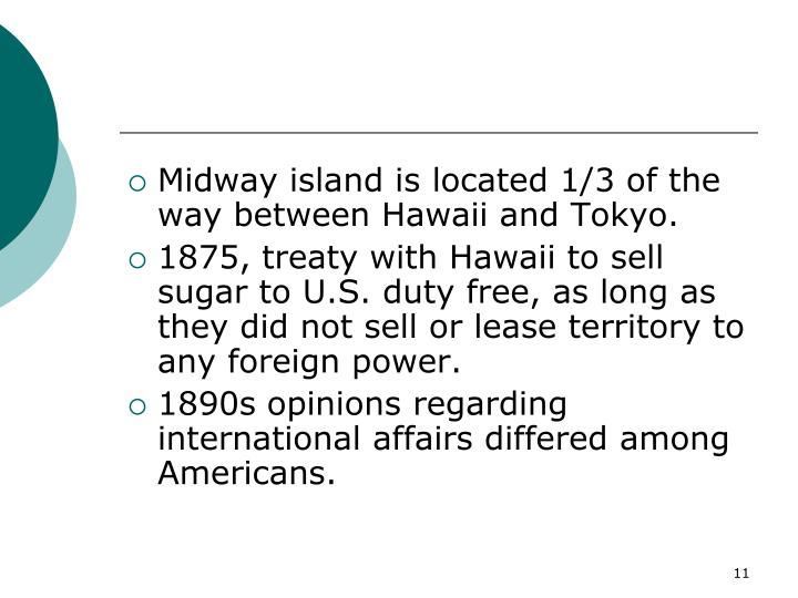 Midway island is located 1/3 of the way between Hawaii and Tokyo.