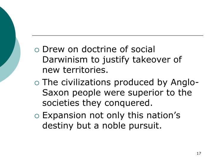 Drew on doctrine of social Darwinism to justify takeover of new territories.