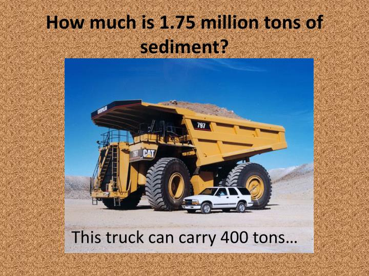 How much is 1.75 million tons of sediment?