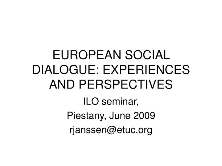 EUROPEAN SOCIAL DIALOGUE: EXPERIENCES AND PERSPECTIVES