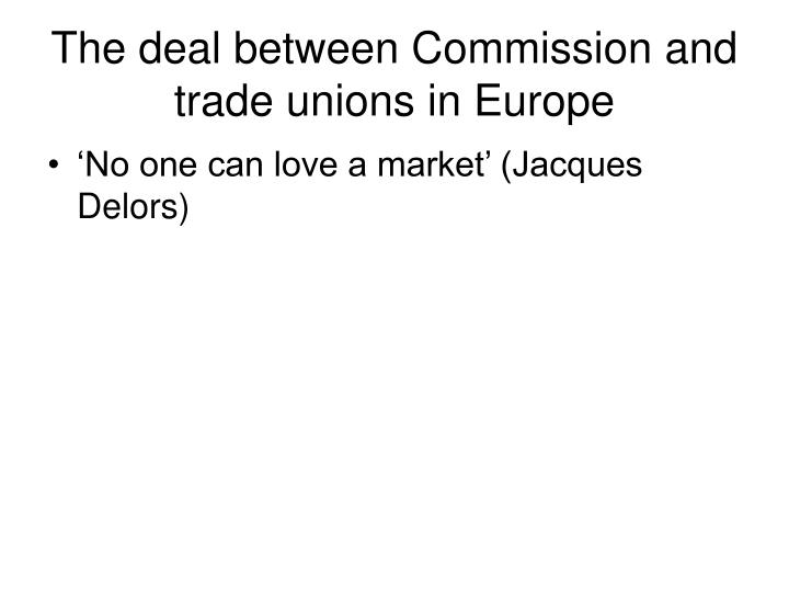 The deal between Commission and trade unions in Europe