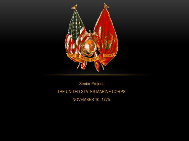 Senior project the united states marine corps november 10 1775