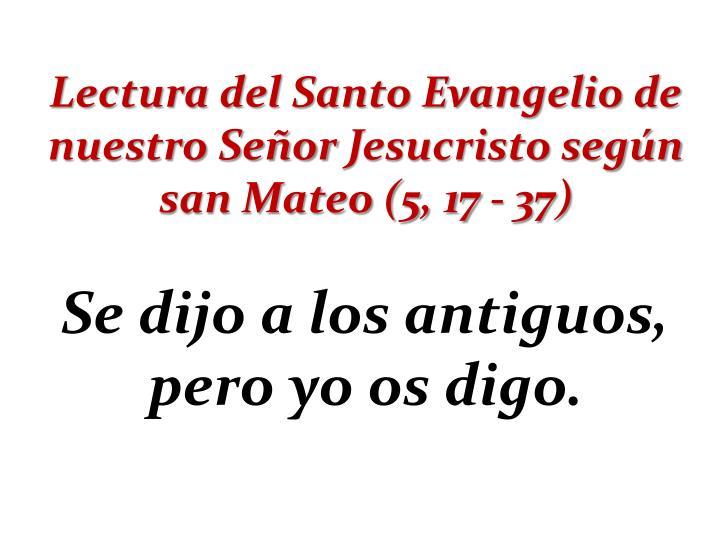 Lectura del Santo Evangelio de nuestro SeñorJesucristo según san Mateo (5, 17 - 37)