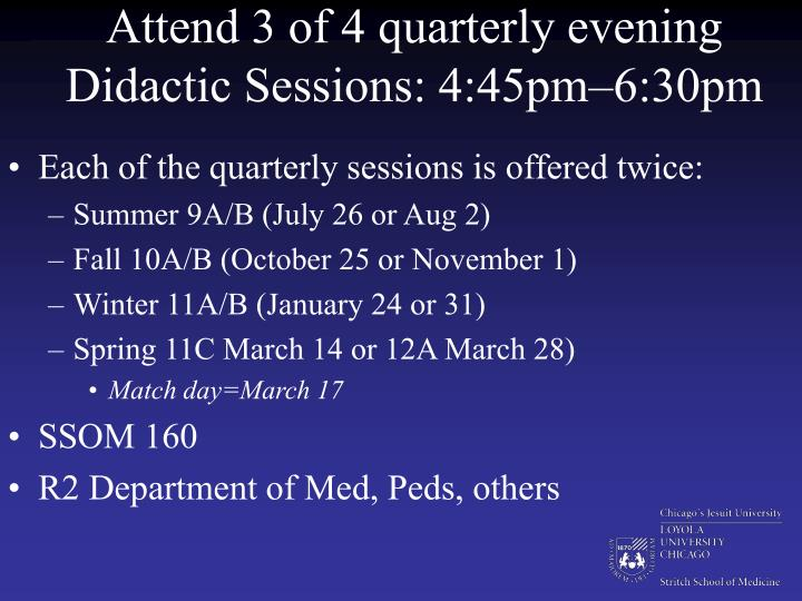 Attend 3 of 4 quarterly evening Didactic Sessions: 4:45pm–6:30pm