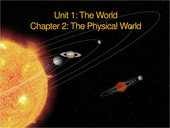 Unit 1 the world chapter 2 the physical world