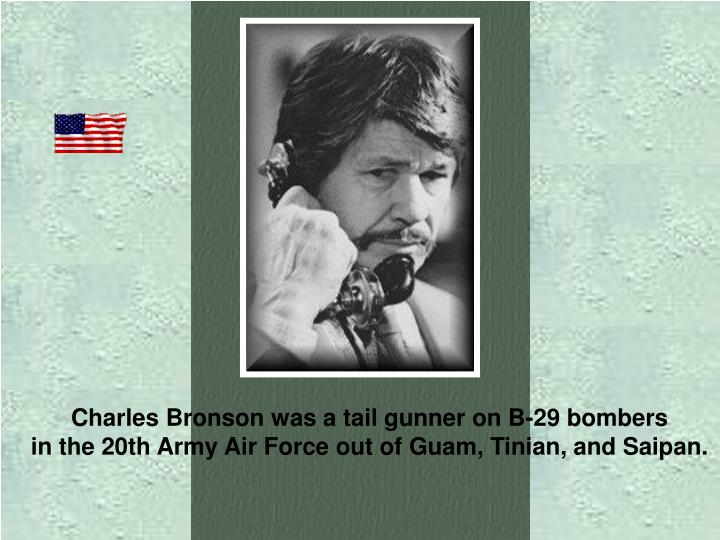 Charles Bronson was a tail gunner
