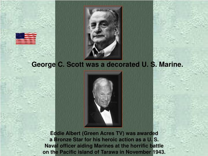 George C. Scott was a decorated U. S. Marine.