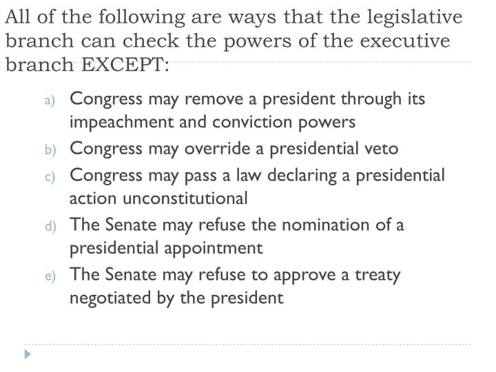 All of the following are ways that the legislative branch can check the powers of the executive branch EXCEPT: