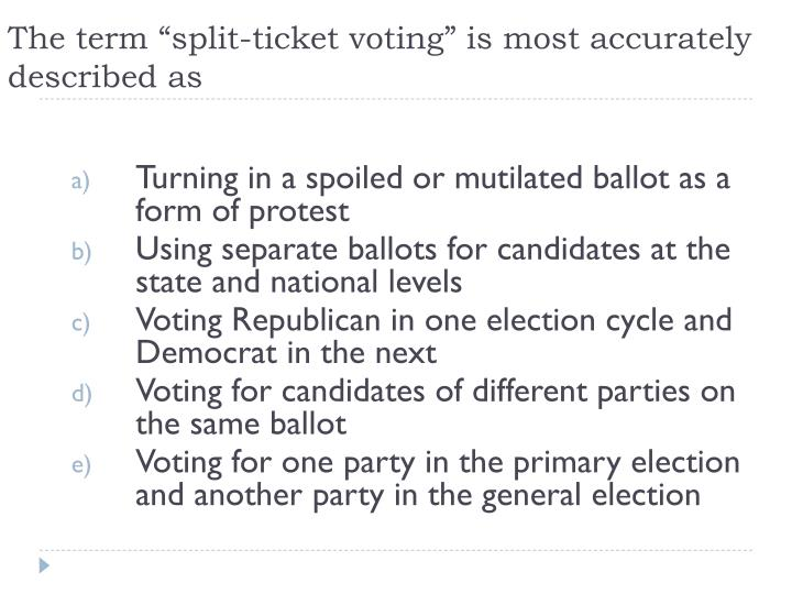 "The term ""split-ticket voting"" is most accurately described as"