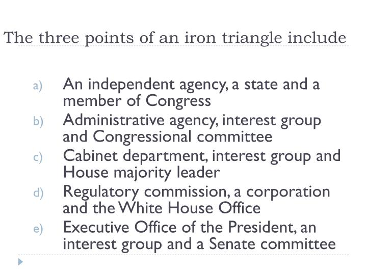 The three points of an iron triangle include