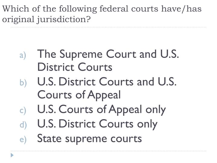 Which of the following federal courts have/has original jurisdiction?