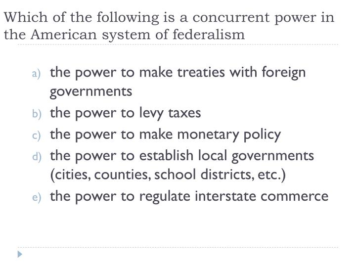 Which of the following is a concurrent power in the American system of federalism
