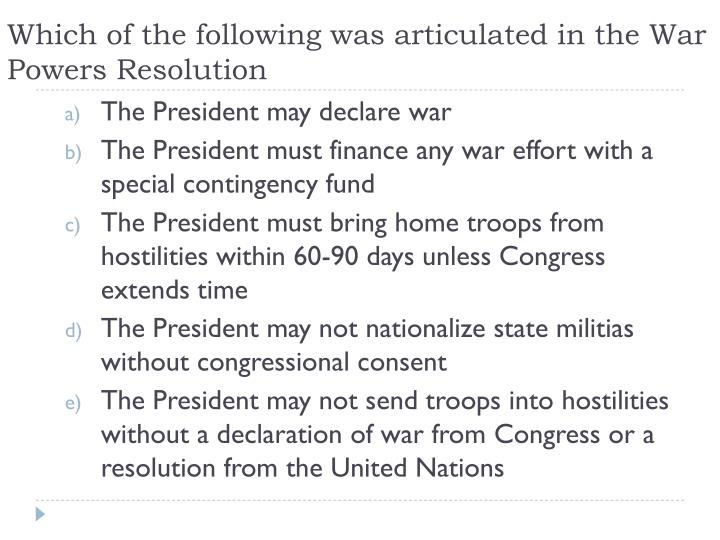 Which of the following was articulated in the War Powers Resolution