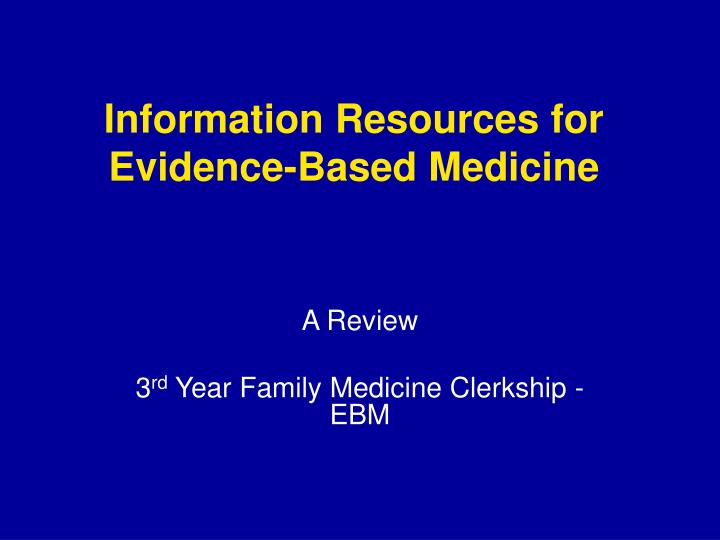 Information resources for evidence based medicine