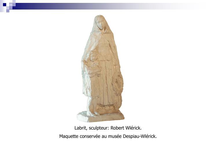 Labrit, sculpteur: Robert Wlérick.