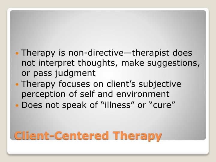 Therapy is non-directive—therapist does not interpret thoughts, make suggestions,