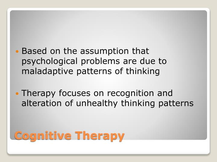 Based on the assumption that psychological problems are due to maladaptive patterns of thinking