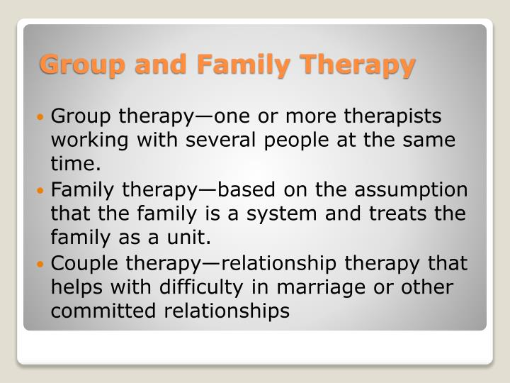 Group therapy—one or more therapists working with several people at the same time.