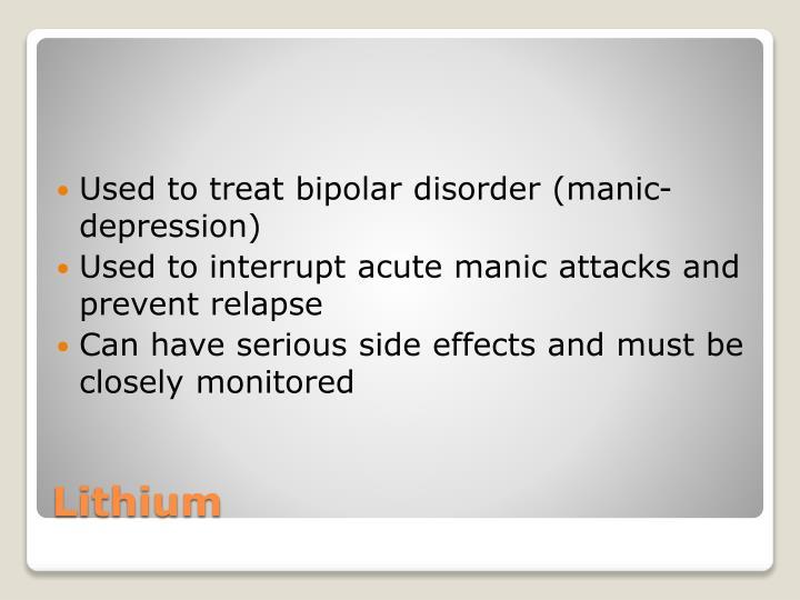 Used to treat bipolar disorder (manic-depression)