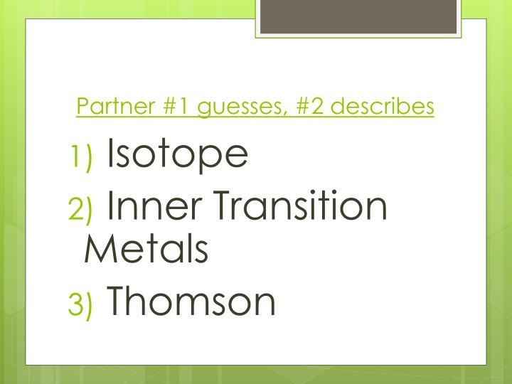 Partner #1 guesses, #2 describes