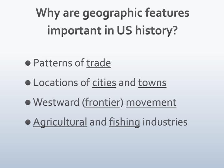 Why are geographic features important in us history