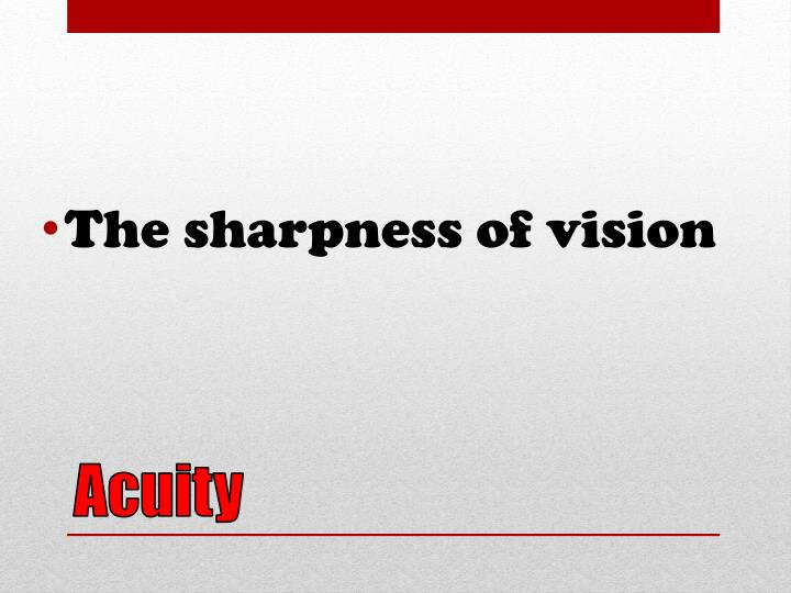 The sharpness of vision