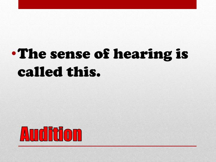 The sense of hearing is called this.