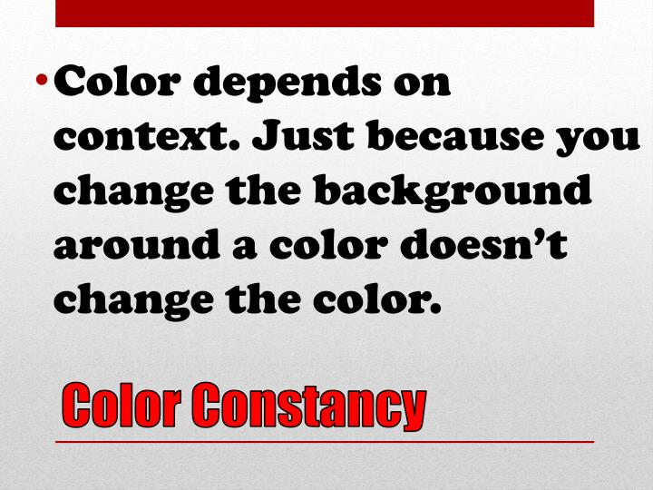 Color depends on context. Just because you change the background around a color doesn't change the color.