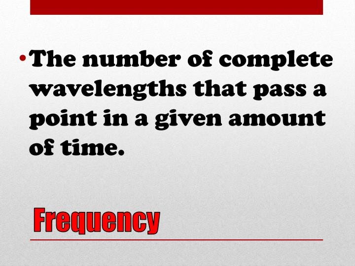 The number of complete wavelengths that pass a point in a given amount of time.