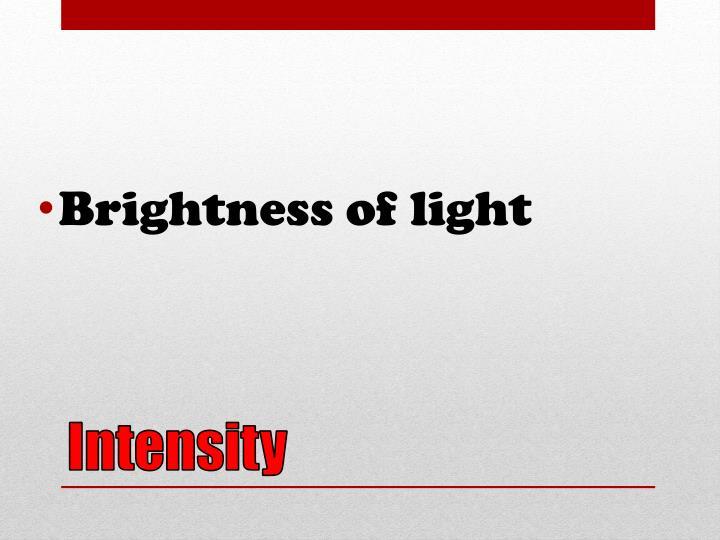 Brightness of light