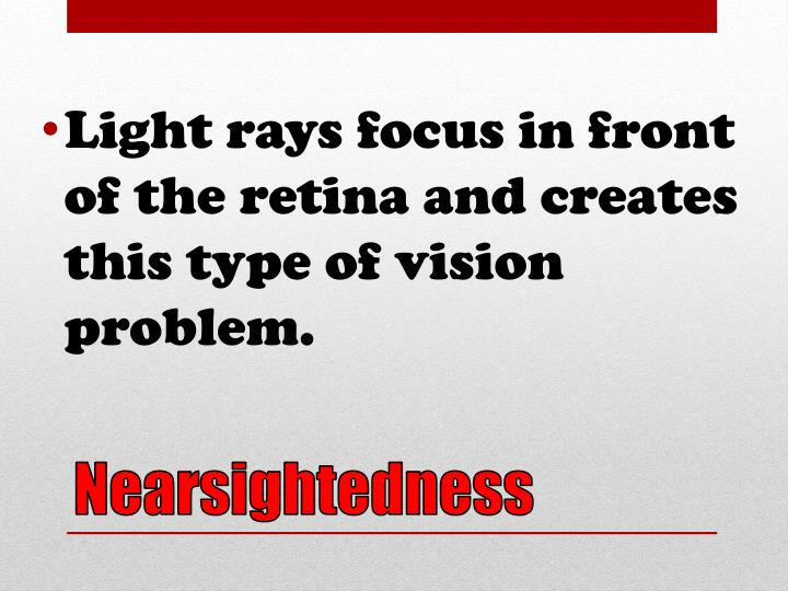 Light rays focus in front of the retina and creates this type of vision problem.
