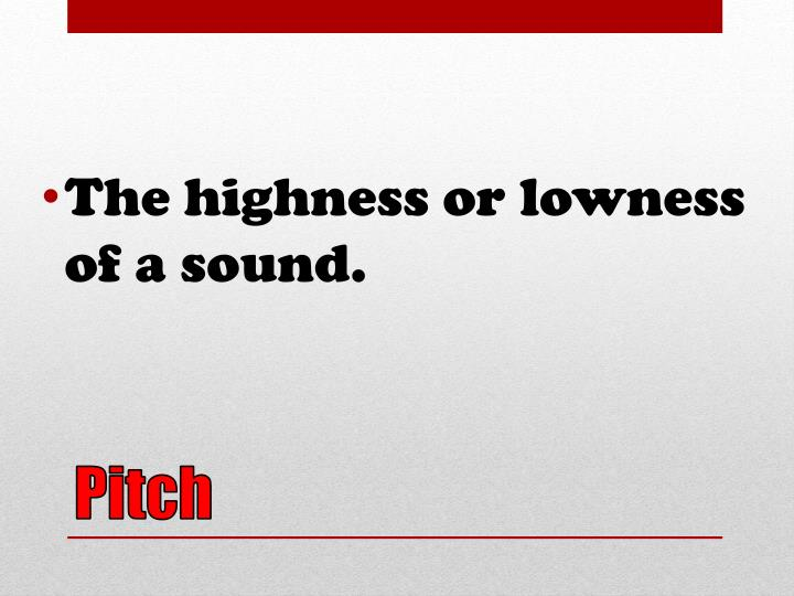The highness or lowness of a sound.