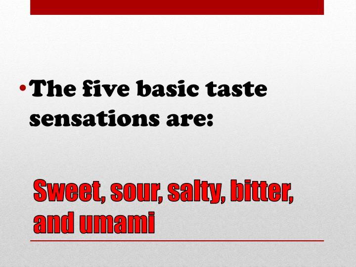 The five basic taste sensations are:
