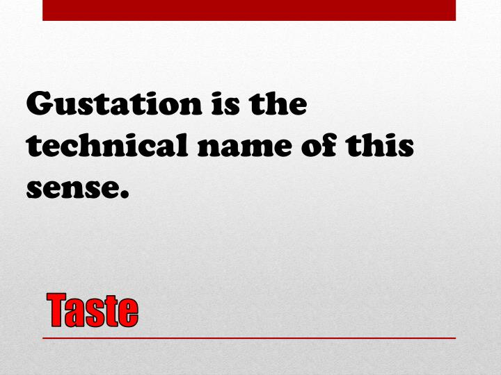 Gustation is the technical name of this sense.