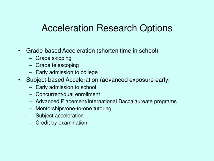 Acceleration Research Options