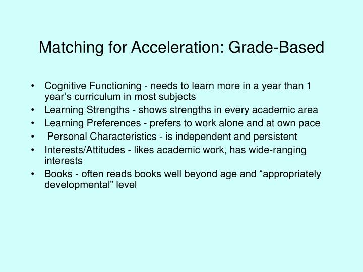 Matching for Acceleration: Grade-Based