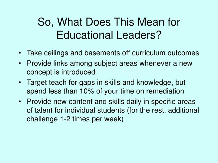So, What Does This Mean for Educational Leaders?