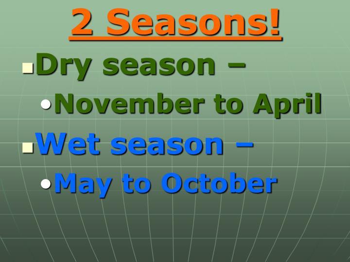 2 Seasons!