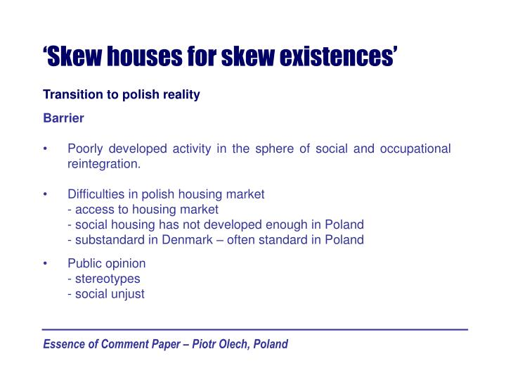 'Skew houses for skew existences'