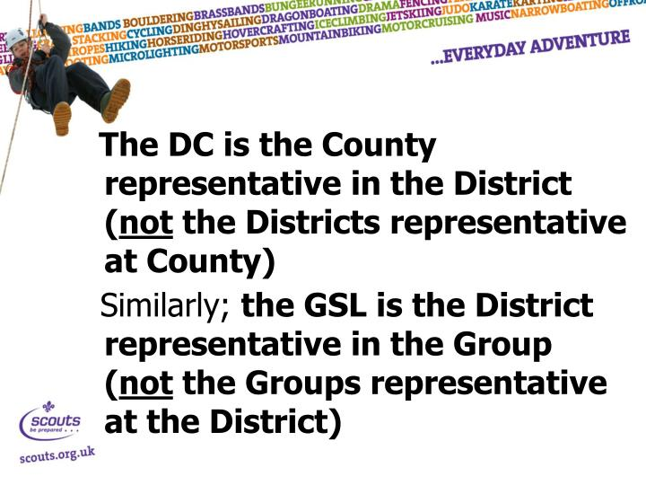The DC is the County representative in the District (