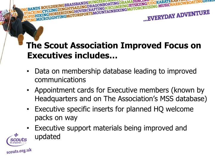 The Scout Association Improved Focus on Executives includes…