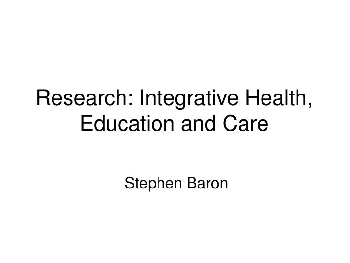 Research integrative health education and care