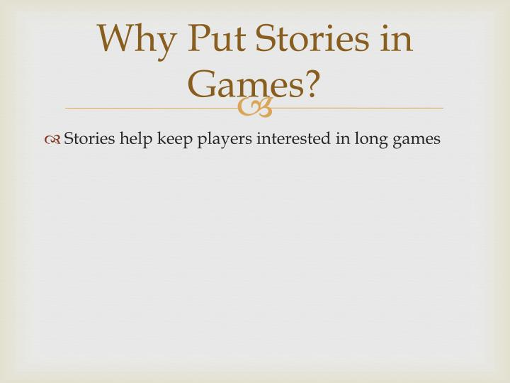 Why Put Stories in Games?