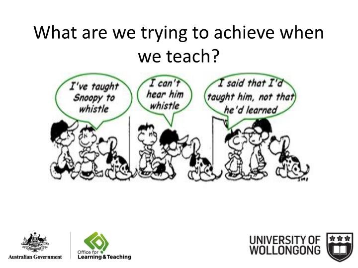 What are we trying to achieve when we teach