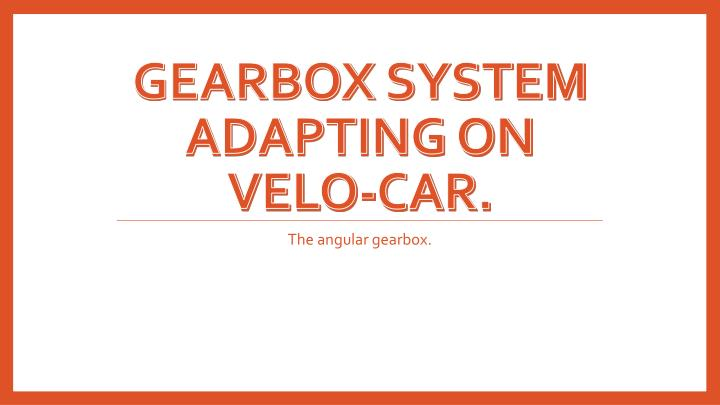 gearbox system adapting on velo car