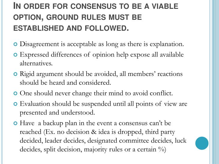 In order for consensus to be a viable option, ground rules must be established and followed.